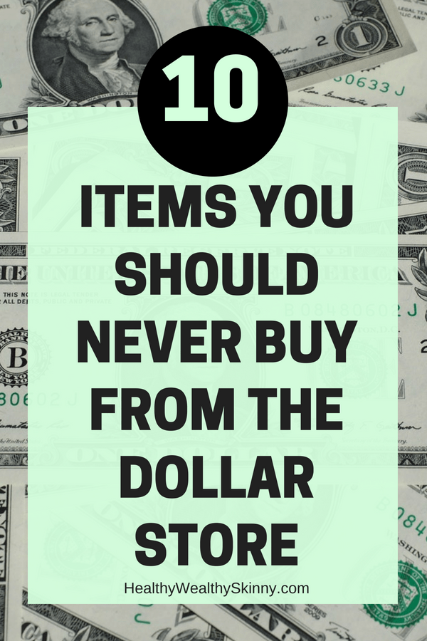 10 Items You Should Never Buy at the Dollar Store