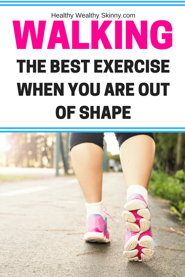 Walking is the best exercise when you are out of shape