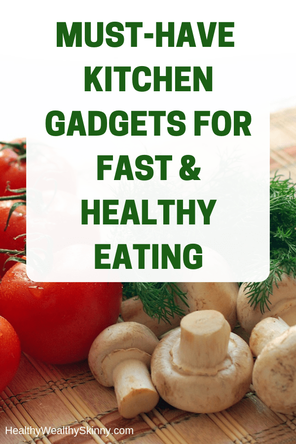 Must-Have Kitchen Gadgets for Fast and Healthy Eating